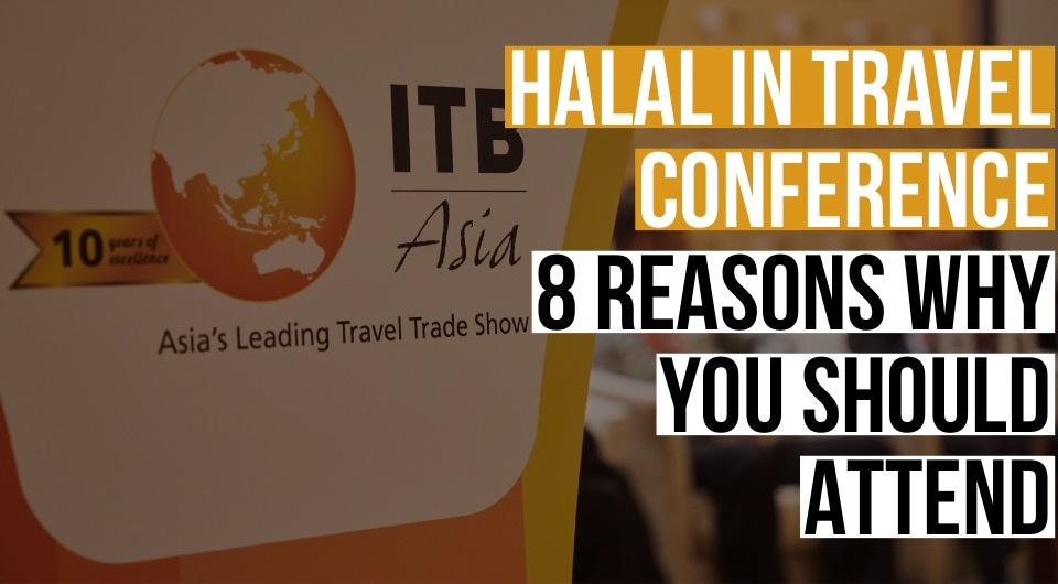 Halal In Travel Conference: Here's 8 Reasons Why You Should Attend & Meet The Experts