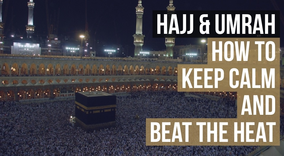 Hajj & Umrah: Tips On How To Beat The Heat & Be Calm With The Crowd