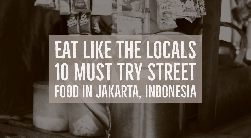 Soak In the Local Vibe & Get These 10 Must-Try Street Food In Jakarta, Indonesia