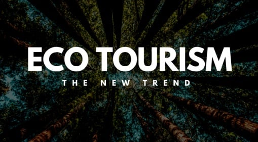Eco Tourism: The New Trend