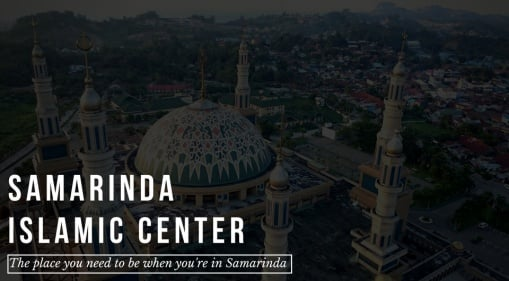 Samarinda Islamic Center: The Place You Need To Be When You're In Samarinda