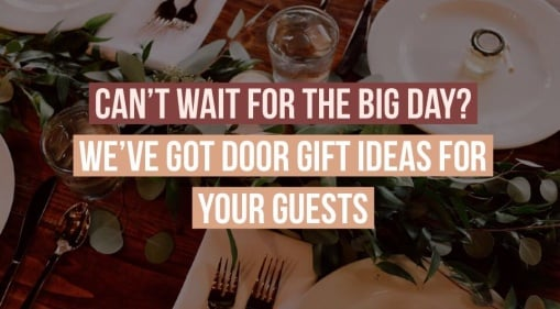 Looking For The Perfect Door Gift For Your Wedding? We've Got Some Ideas For You!