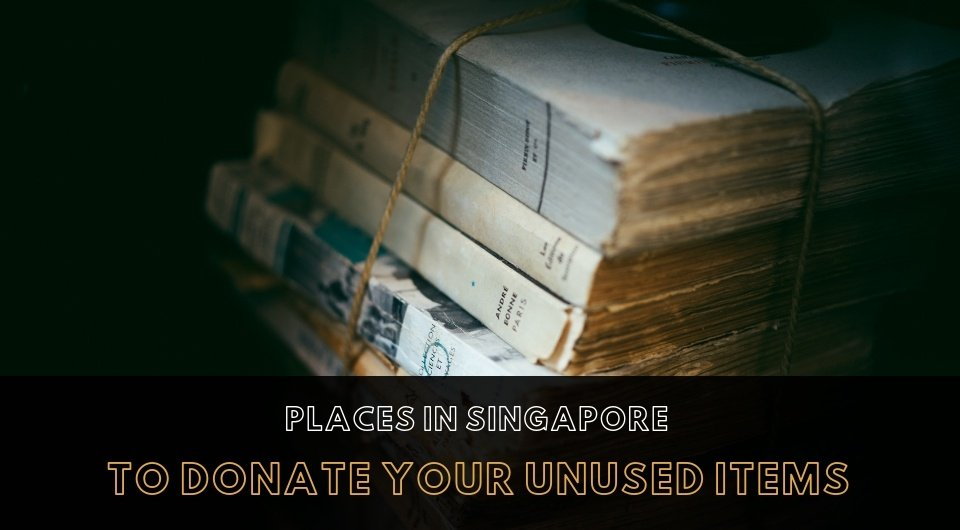Planning To Find A New Home For Your Unused Items? Here Are 10 Organisations in Singapore You Can Donate To