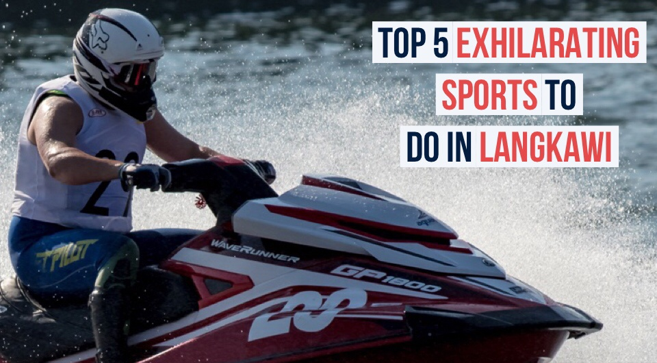 Feel The Adrenaline Rush As You Take Part In These 5 Exhilarating Sports In Langkawi!