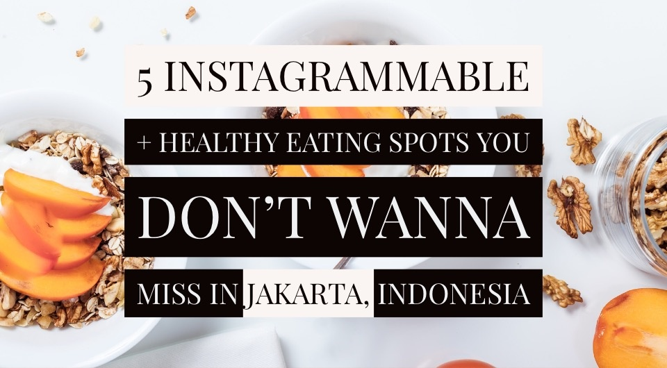 5 Instagrammable & Healthy Eating Spots That Will Save Your Diet In Jakarta, Indonesia (And Halal-Friendly!)