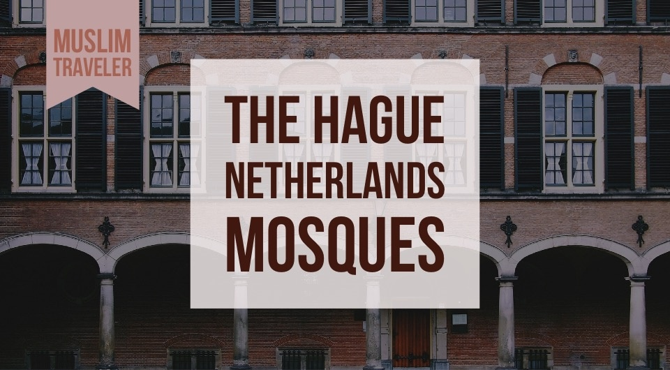 The Hague, Netherlands: Your Guide To The Mosques In The Hague