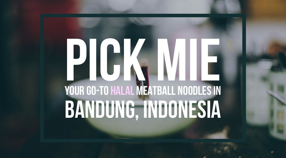Pick Me: Get Your Meatball Noodle Cravings Fixed When You're In Bandung, Indonesia