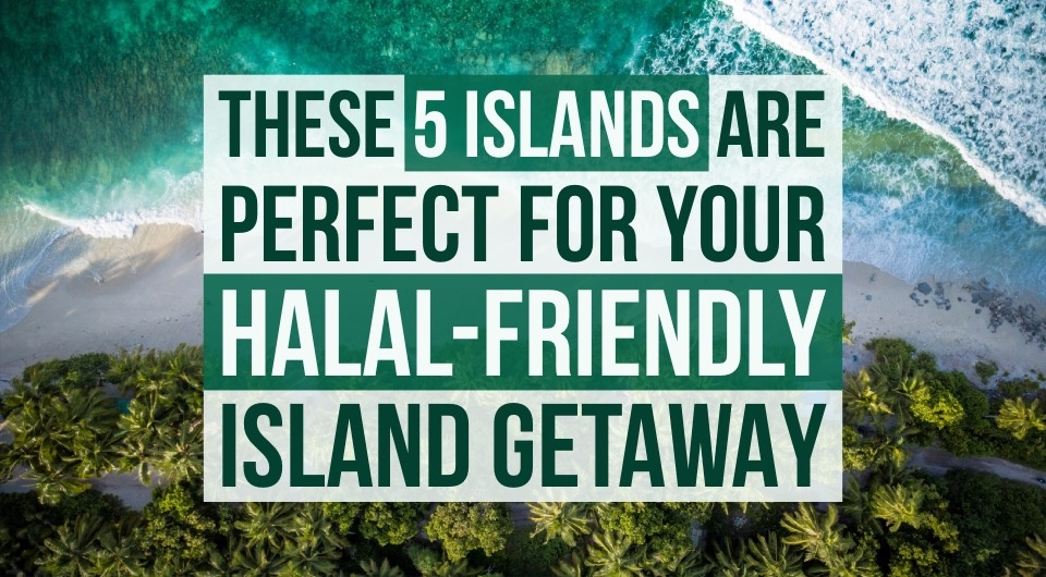 Need A Halal-Friendly Island Getaway? Here Are 5 Islands Ideal For A Halal Food Experience
