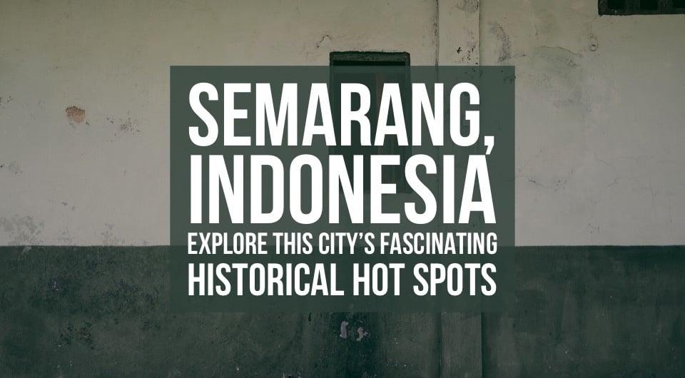 Hopping By Semarang For A Quick Getaway? Explore Semarang's Fascinating Historical Hot Spots