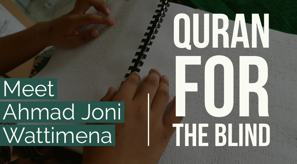 Meet Ahmad Joni Wattimena: Quran Made By The Blind, For The Blind