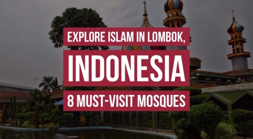 Muslim Traveler In Lombok? Explore Islam In Lombok, Indonesia At These 8 Must-Visit Mosques