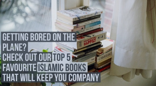 Our Top 5 Favourite Islamic Books To take On The Plane