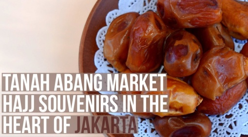 Tanah Abang Market: Hajj Souvenirs in the Heart of Jakarta