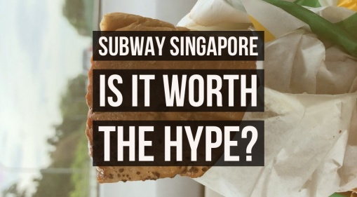 Subway Singapore: Is It Worth The Hype?