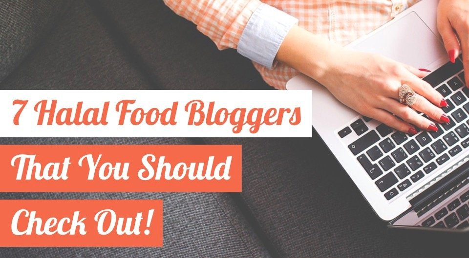 Running Out Of Ideas For Your Next Meal? Check Out These 7 Halal Food Bloggers!