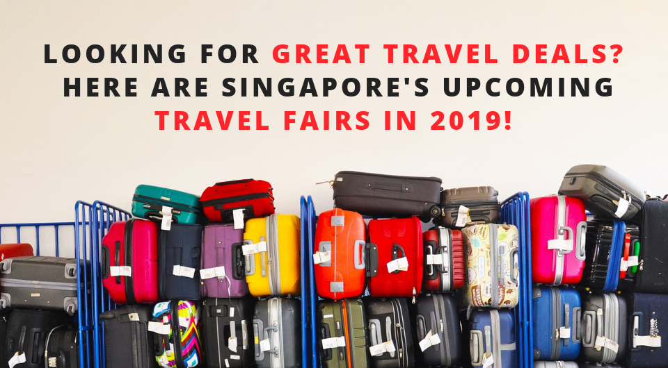 Looking For The Greatest Travel Deals? Here Are Singapore's Upcoming Travel Fairs in 2019