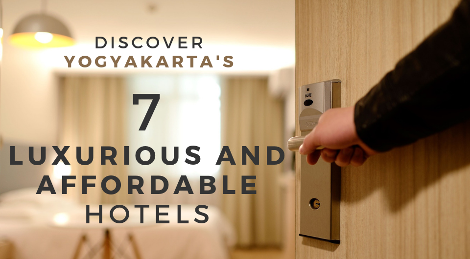 More For Less! Time To Add Yogyakarta's 7 Luxurious & Affordable Hotels Into Your Travel Plans!