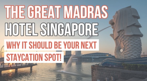 New in Singapore: Here's Why  The Great Madras Should Be Your Next Staycation Spot