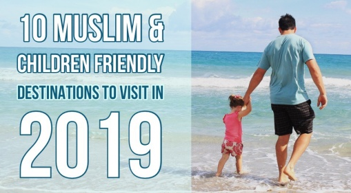 The Year Is Coming To An End! Here are 10 Muslim & Children Friendly Destinations To Visit in 2019!