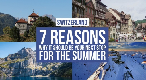 Switzerland In the Summer Is Stunning! Here Are 7 Reasons Why It Should Be Your Next Stop!