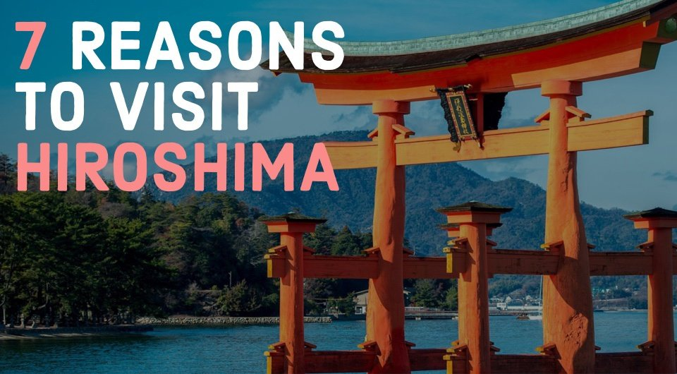 A Hopeful City That Built Its Way Back Up. Here are 7 Reasons To Visit Hiroshima