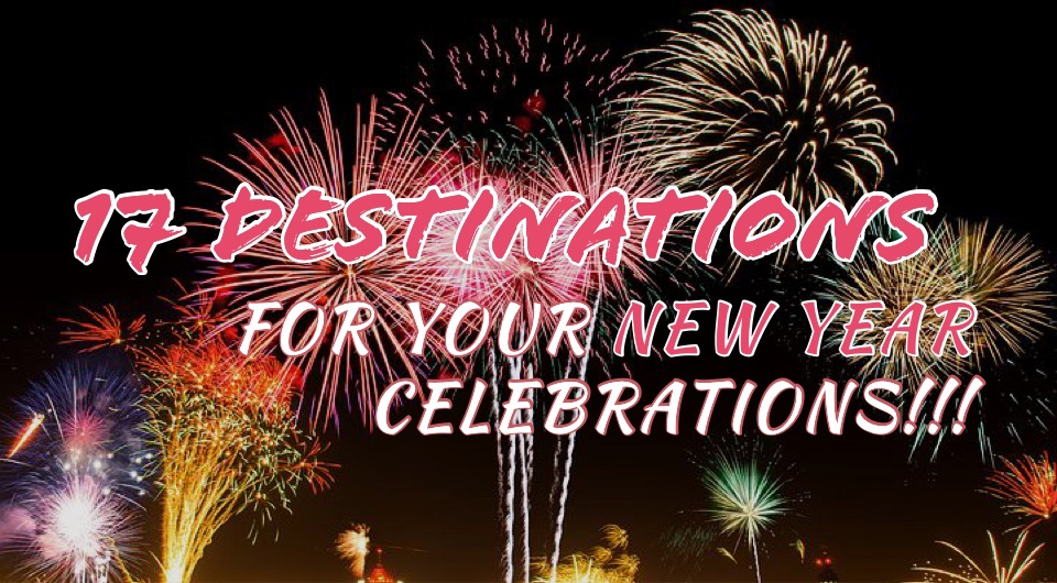 It's Time To Welcome 2019! Here Are 17 Destinations For Your New Year Celebrations!