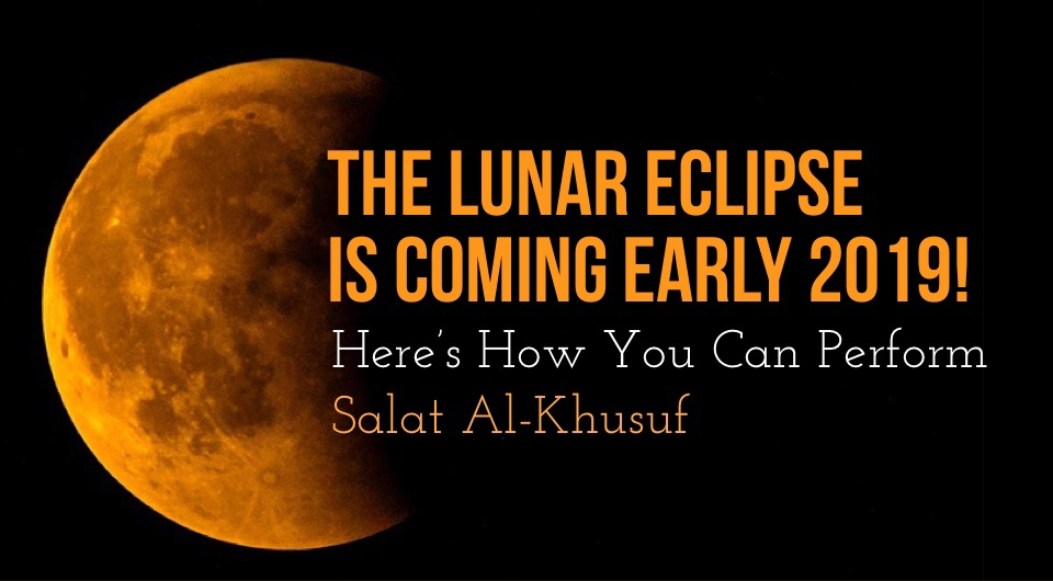 The Lunar Eclipse Is Coming Early 2019! Here's How You Can Perform Salat Al-Khusuf.