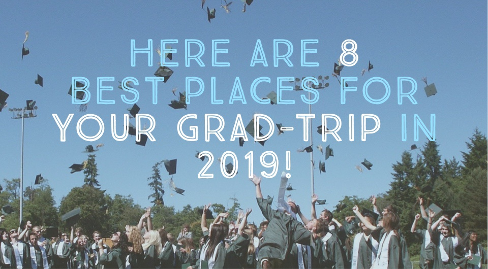Can't Wait For Your Graduation Ceremony? Here are 8 Best Places For Your Post-Grad Trip in 2019