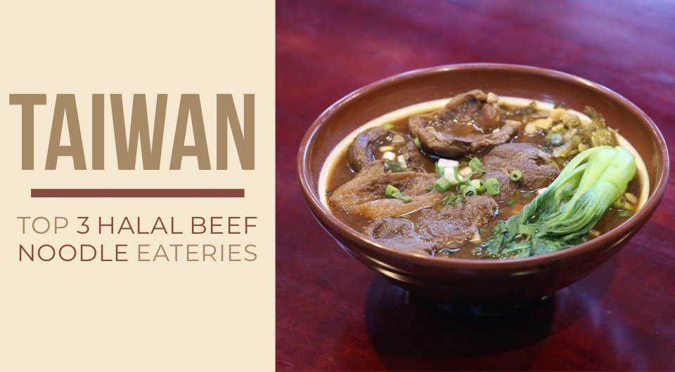 You Need To Try Our Top 3 Halal Beef Noodle Eateries When You're In Taipei, Taiwan!