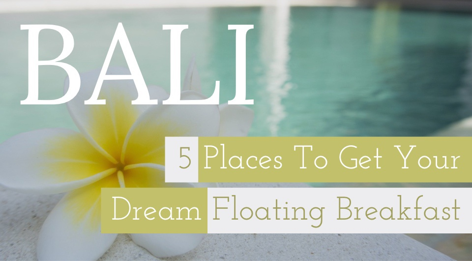 Get Your Dream Floating Breakfast And Feel Like Royalty For A Day At These 5 Resorts in Bali!