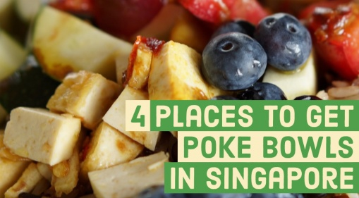 Going Healthy? Here Are 4 Places Where You Can Get Your Poke Bowls In Singapore!