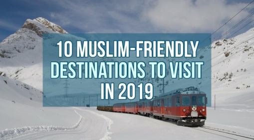 The Year Is Coming To An End! Here are 10 Muslim-friendly Destinations To Visit in 2019!