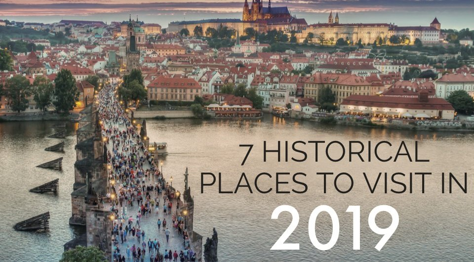 Every Story Has A Beginning. Here are 7 Historical Places You Should Visit in 2019!