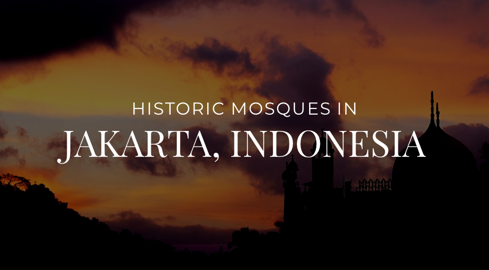 Planning a Trip to Jakarta, Indonesia? Take A Trip Down To These 4 Historic Mosques!