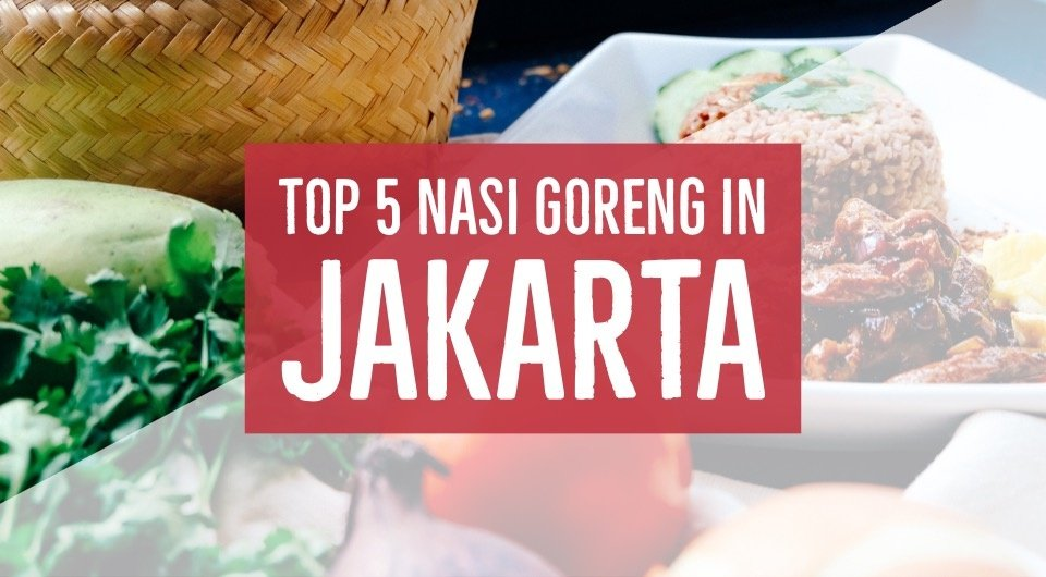 Fall In Love With Indonesian Fried Rice! Visit 5 Of Their Best In Jakarta!