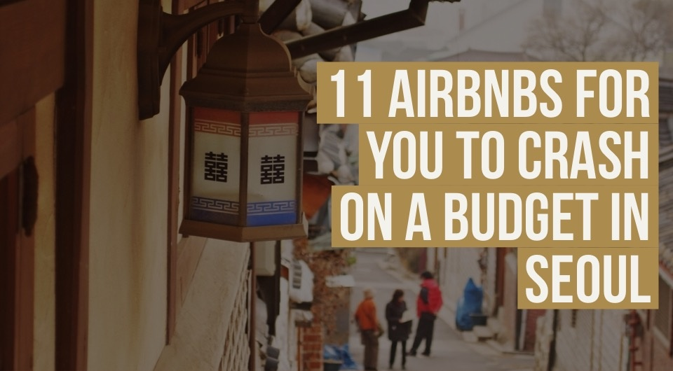 Saving On Accommodation For Your Seoul Trip? 11 Airbnbs For You To Crash While On A Budget