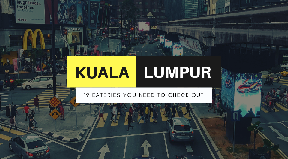 KL Food Galore: You Haven't Tasted KL Without Checking Out These 19 Eateries!