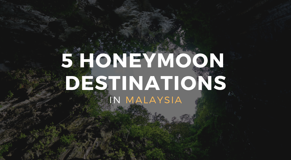 5 Honeymoon Destinations in Malaysia Perfect For Your Getaway!