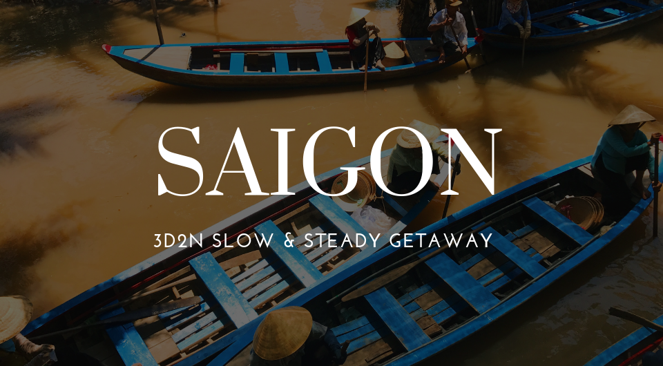 Long Weekend? Go On A Slow & Steady 3D2N Trip To Saigon