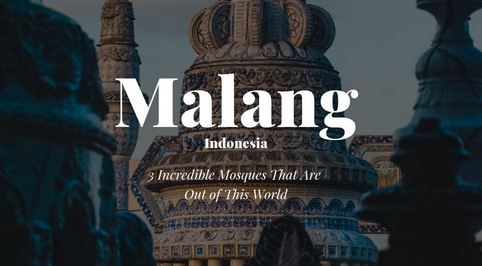 Malang, Indonesia | 3 Incredible Mosques That Are Out Of This World!