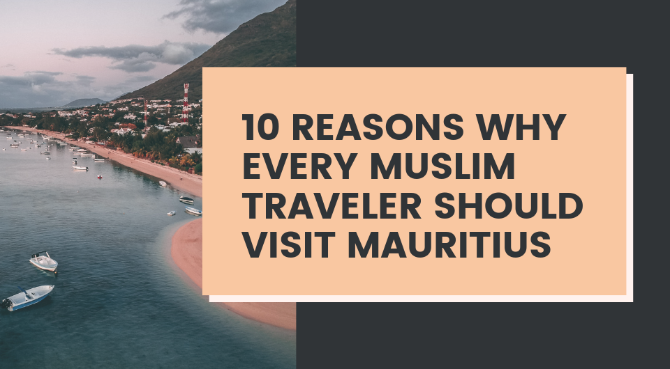 10 Reasons Why Every Muslim Traveller Should Visit Mauritius