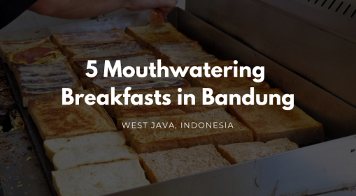 Bandung, Indonesia | Wake Up To 5 of Bandung's Best Breakfasts