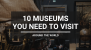 10 Museums Around The World That You Must Visit