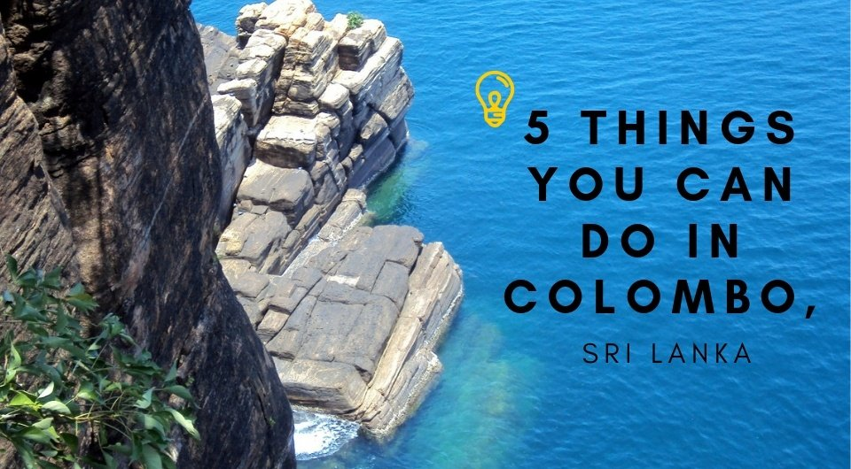 5 Things You Can Do In Colombo, Sri Lanka