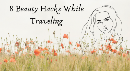 8 Beauty Hacks While Traveling