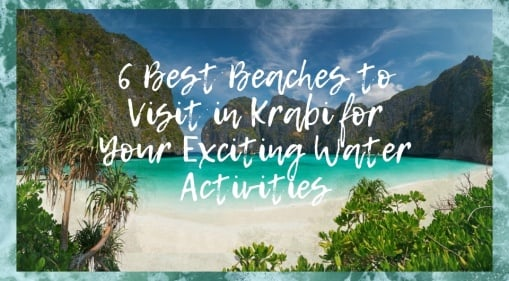 6 Best Beaches to Visit in Krabi for Your Exciting Water Activities