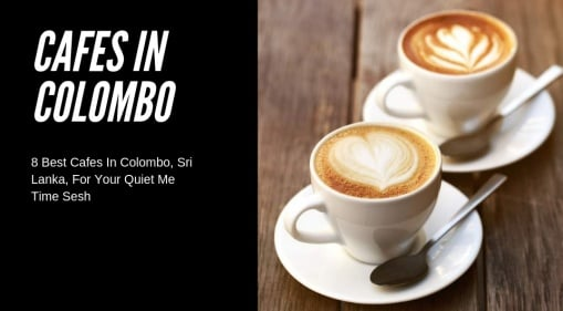 8 Best Cafes in Colombo, Sri Lanka, for Your Quiet Me Time Sesh