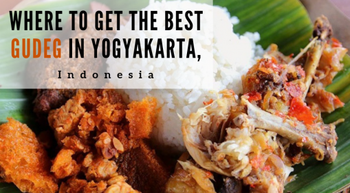 Where to Get The Best Gudeg in Yogyakarta, Indonesia
