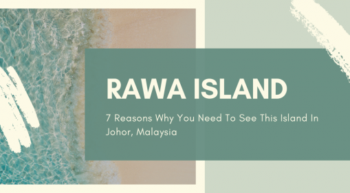 Rawa Island, Johor: 7 Reasons Why You Need To See This Island