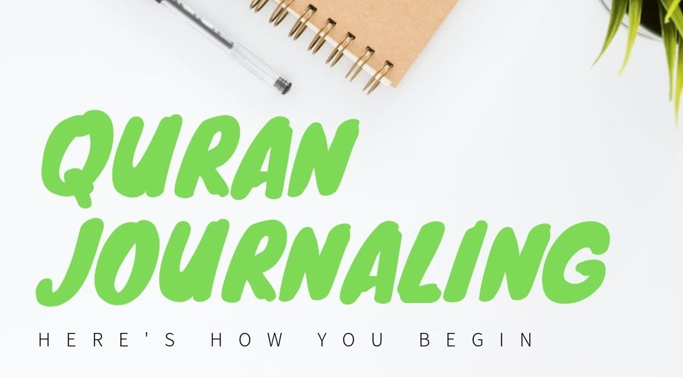 Here's 5 Easy Steps to Get You Started On Quran Journaling!